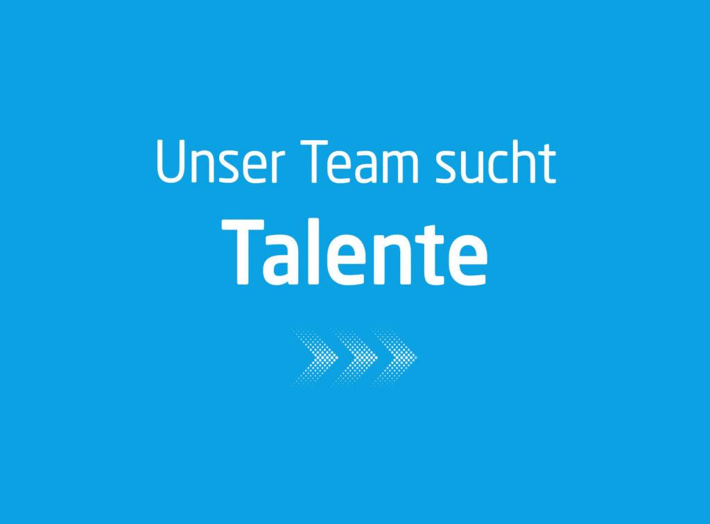 Unser Team sucht Talente